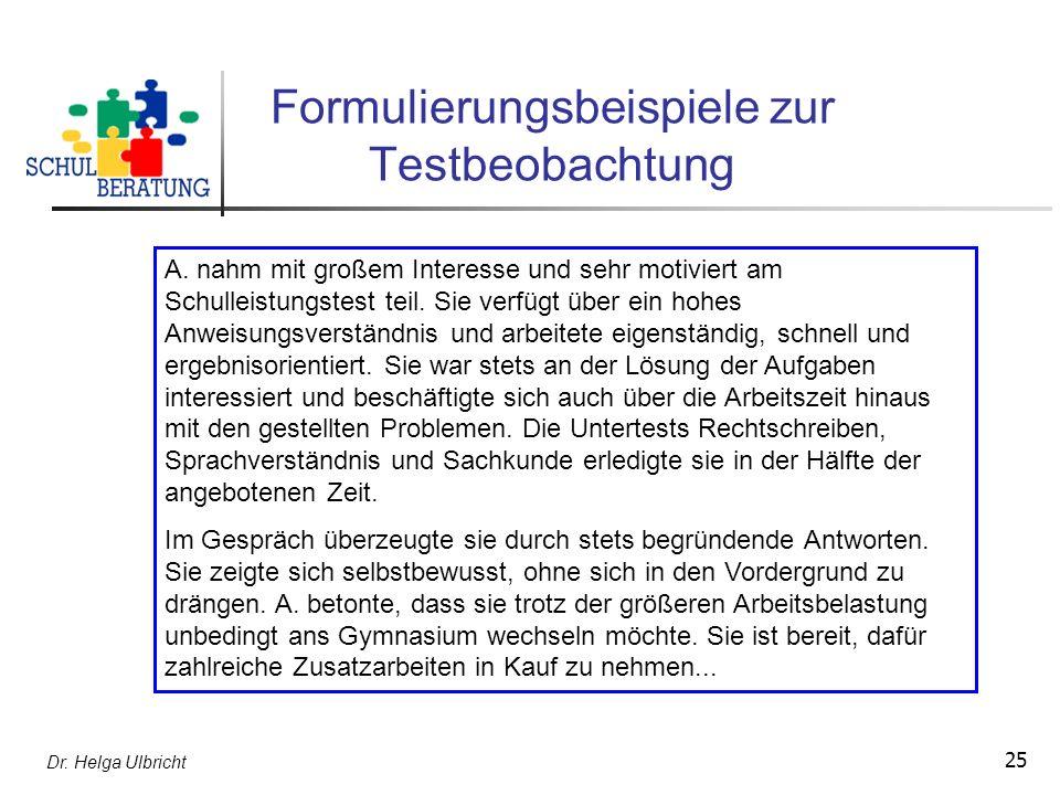 Dr. Helga Ulbricht 25 Formulierungsbeispiele zur Testbeobachtung A. nahm mit großem Interesse und sehr motiviert am Schulleistungstest teil. Sie verfü