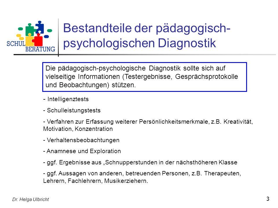 Dr. Helga Ulbricht 3 Bestandteile der pädagogisch- psychologischen Diagnostik - Intelligenztests - Schulleistungstests - Verfahren zur Erfassung weite