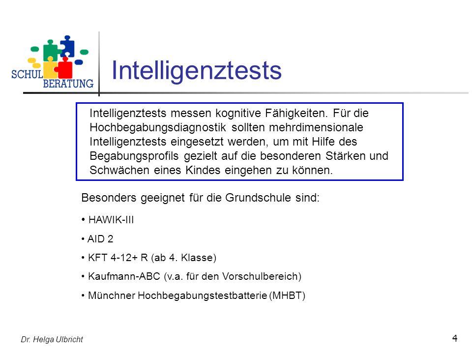 Dr. Helga Ulbricht 4 Intelligenztests Intelligenztests messen kognitive Fähigkeiten. Für die Hochbegabungsdiagnostik sollten mehrdimensionale Intellig