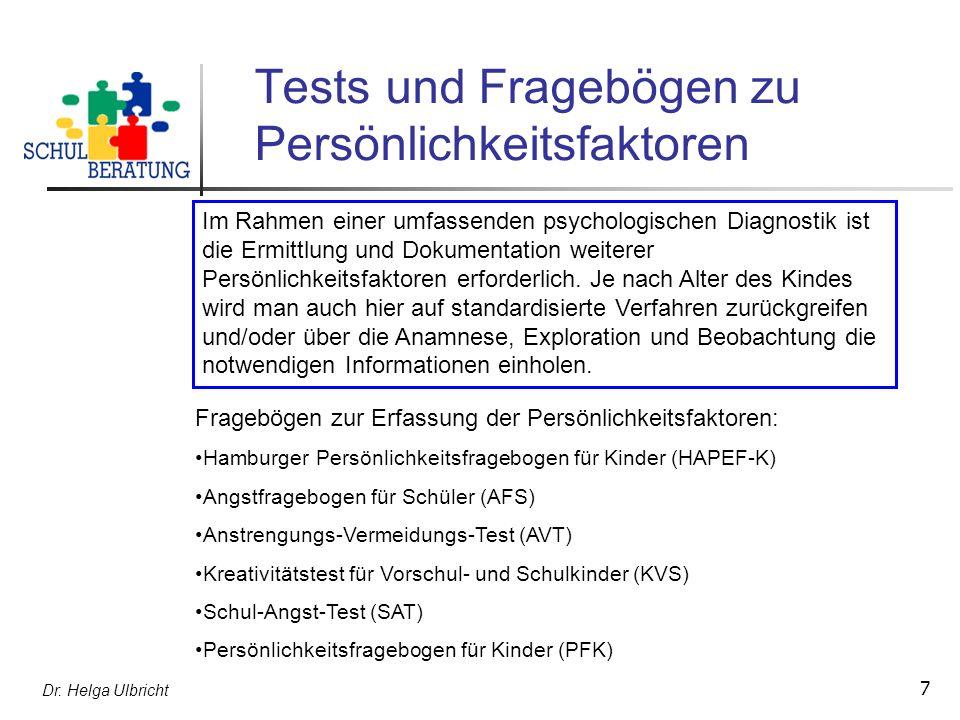Dr. Helga Ulbricht 7 Tests und Fragebögen zu Persönlichkeitsfaktoren Im Rahmen einer umfassenden psychologischen Diagnostik ist die Ermittlung und Dok