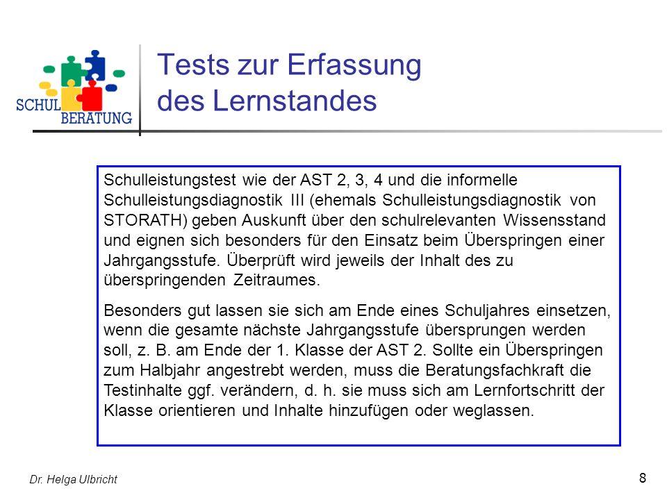 Dr. Helga Ulbricht 8 Tests zur Erfassung des Lernstandes Schulleistungstest wie der AST 2, 3, 4 und die informelle Schulleistungsdiagnostik III (ehema