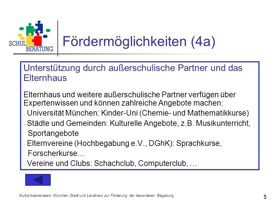 Multiplikatorenteam München Stadt und Landkreis zur Förderung der besonderen Begabung 5 Fördermöglichkeiten (4a) Unterstützung durch außerschulische P
