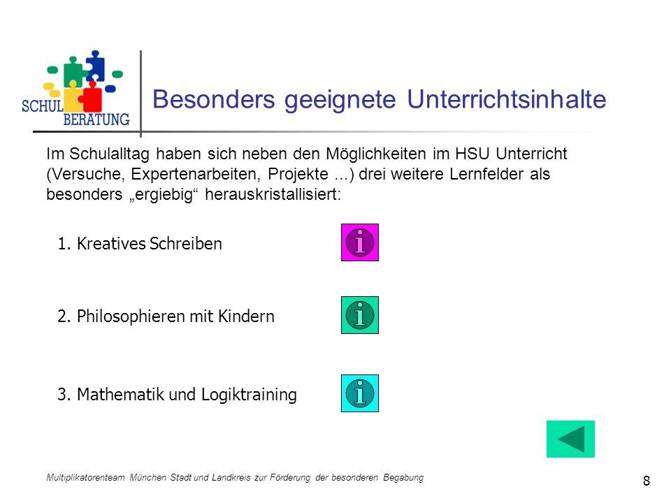Multiplikatorenteam München Stadt und Landkreis zur Förderung der besonderen Begabung 8 Besonders geeignete Unterrichtsinhalte Im Schulalltag haben si