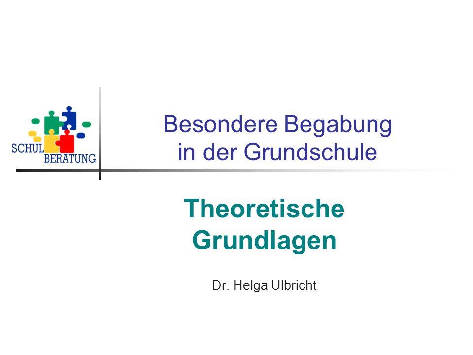 Besondere Begabung in der Grundschule Theoretische Grundlagen Dr. Helga Ulbricht