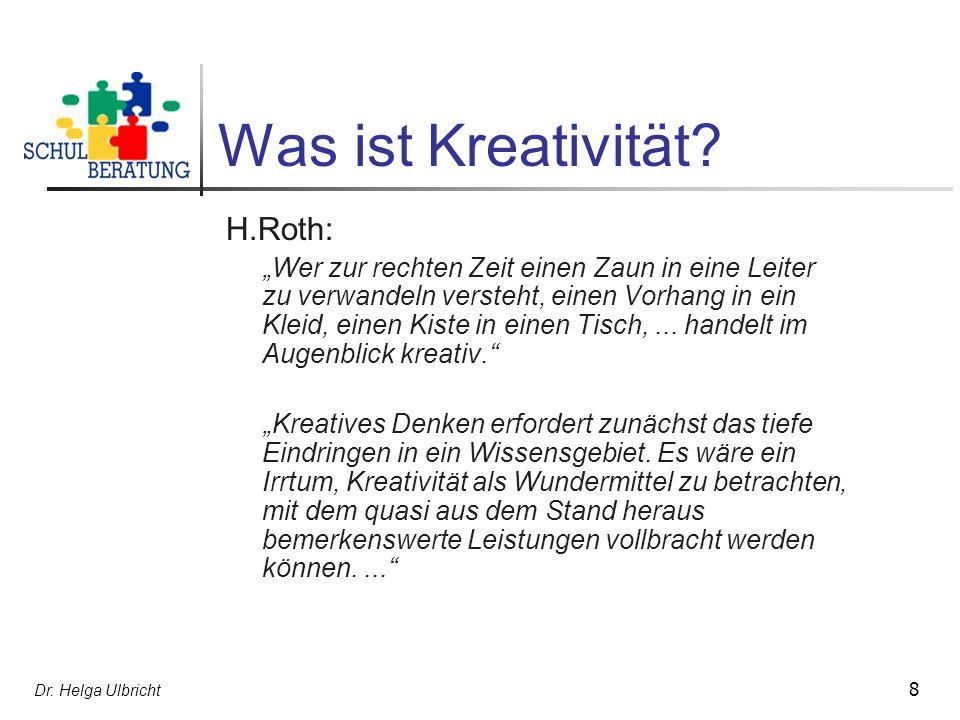 Dr.Helga Ulbricht 8 Was ist Kreativität.