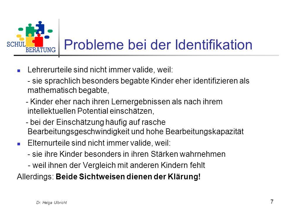 Dr. Helga Ulbricht 7 Probleme bei der Identifikation Lehrerurteile sind nicht immer valide, weil: - sie sprachlich besonders begabte Kinder eher ident