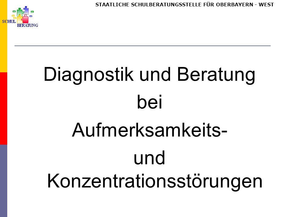 STAATLICHE SCHULBERATUNGSSTELLE FÜR OBERBAYERN WEST Diagnostik und Beratung bei Aufmerksamkeits- und Konzentrationsstörungen