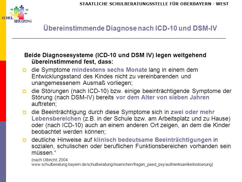 STAATLICHE SCHULBERATUNGSSTELLE FÜR OBERBAYERN WEST Übereinstimmende Diagnose nach ICD-10 und DSM-IV Beide Diagnosesysteme (ICD-10 und DSM IV) legen w