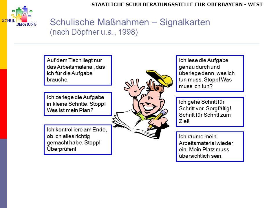 STAATLICHE SCHULBERATUNGSSTELLE FÜR OBERBAYERN WEST Schulische Maßnahmen – Signalkarten (nach Döpfner u.a., 1998) Auf dem Tisch liegt nur das Arbeitsm