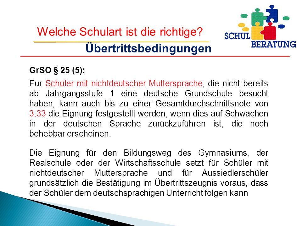 Welche Schulart ist die richtige? GrSO § 25 (5): Für Schüler mit nichtdeutscher Muttersprache, die nicht bereits ab Jahrgangsstufe 1 eine deutsche Gru
