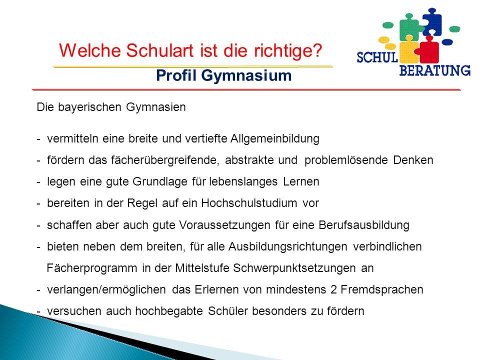 Welche Schulart ist die richtige? Profil Gymnasium Die bayerischen Gymnasien - vermitteln eine breite und vertiefte Allgemeinbildung - fördern das fäc