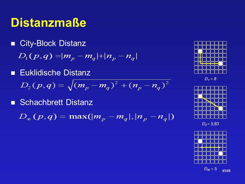 45/48 Distanzmaße City-Block Distanz Euklidische Distanz Schachbrett Distanz D 1 = 8 D 2 = 5,83 D 00 = 5