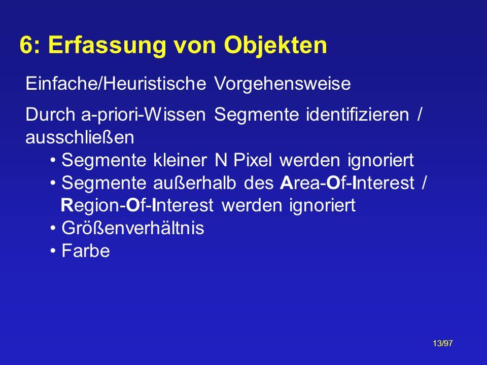 13/97 Einfache/Heuristische Vorgehensweise Durch a-priori-Wissen Segmente identifizieren / ausschließen Segmente kleiner N Pixel werden ignoriert Segm