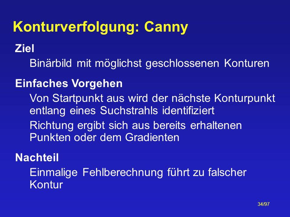 34/97 Konturverfolgung: Canny Ziel Binärbild mit möglichst geschlossenen Konturen Einfaches Vorgehen Von Startpunkt aus wird der nächste Konturpunkt e
