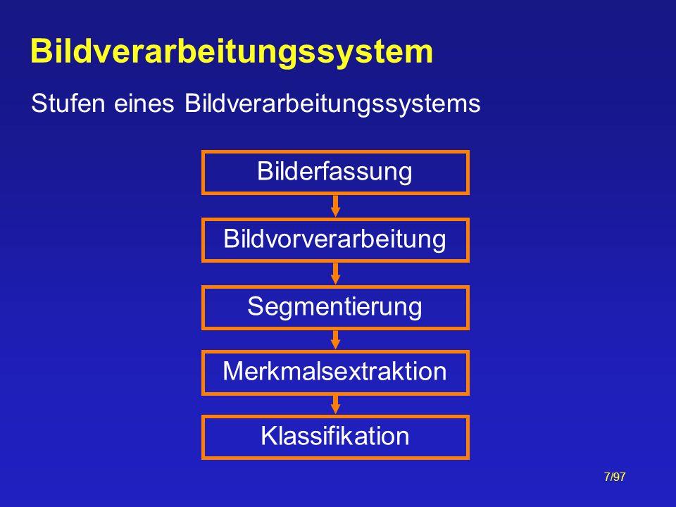 7/97 Bildverarbeitungssystem Stufen eines Bildverarbeitungssystems Bilderfassung Bildvorverarbeitung Segmentierung Merkmalsextraktion Klassifikation
