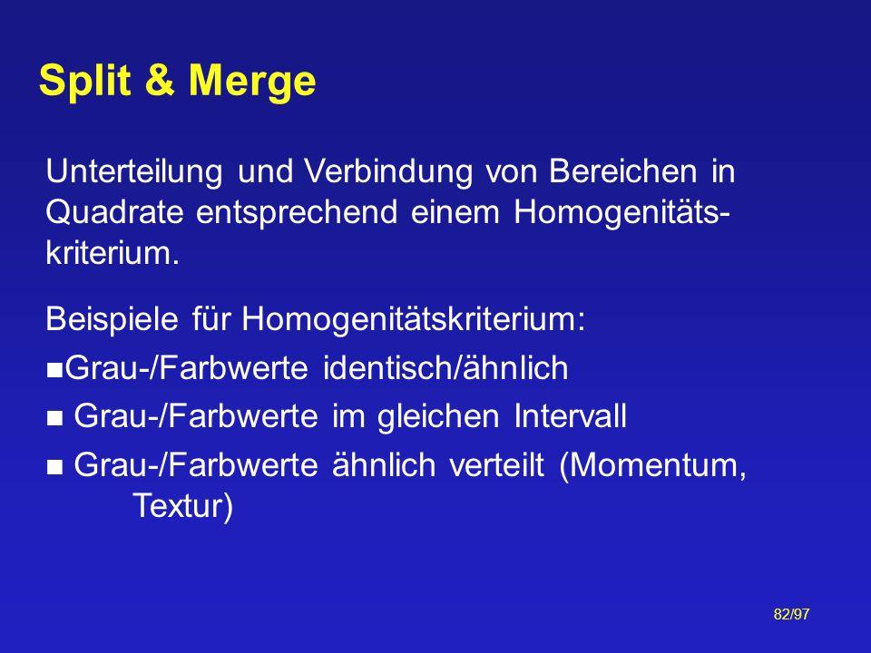 82/97 Split & Merge Unterteilung und Verbindung von Bereichen in Quadrate entsprechend einem Homogenitäts- kriterium. Beispiele für Homogenitätskriter