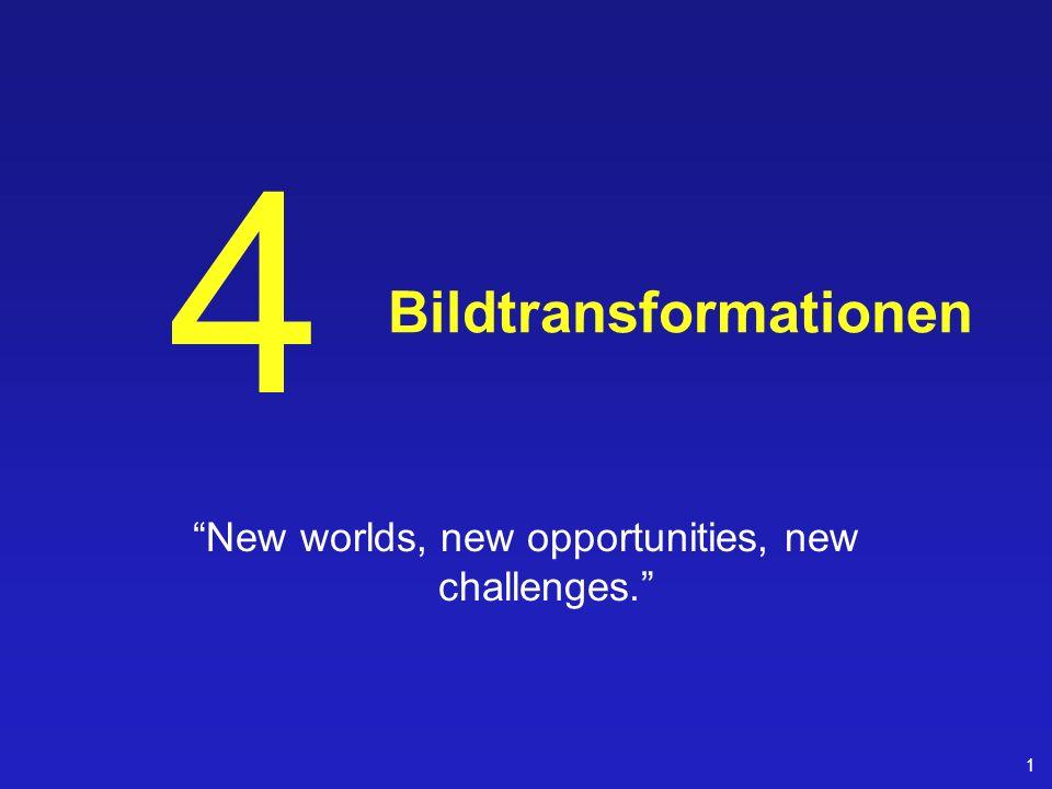 1 Bildtransformationen New worlds, new opportunities, new challenges. 4