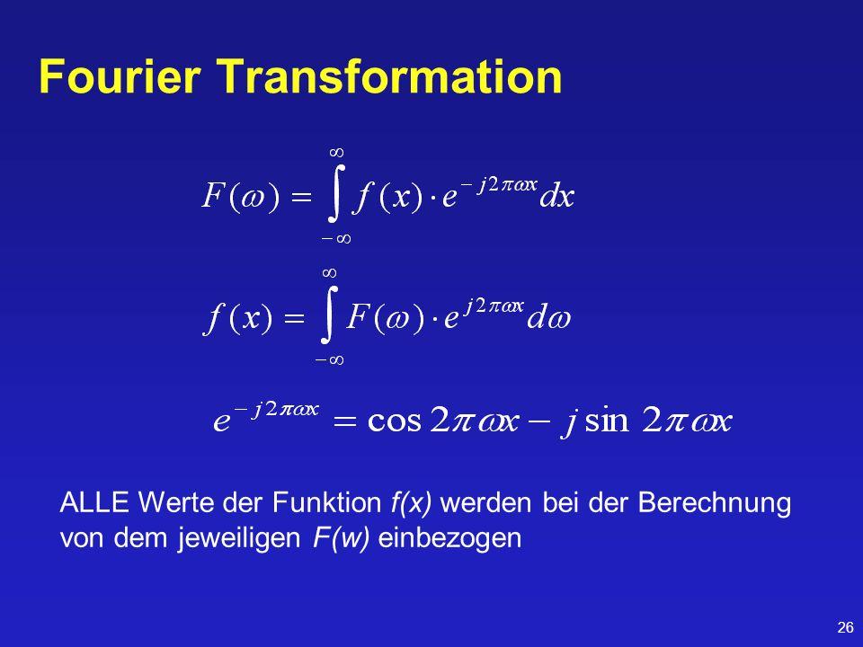 26 Fourier Transformation ALLE Werte der Funktion f(x) werden bei der Berechnung von dem jeweiligen F(w) einbezogen