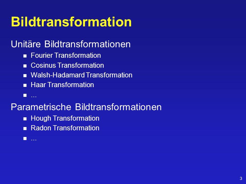 3 Bildtransformation Unitäre Bildtransformationen Fourier Transformation Cosinus Transformation Walsh-Hadamard Transformation Haar Transformation... P
