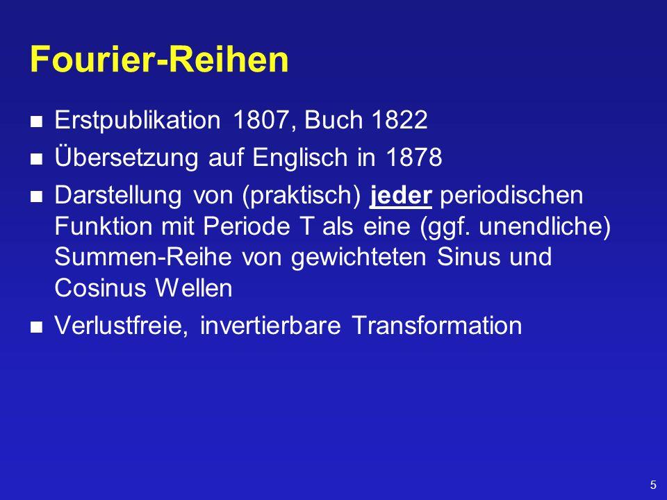 5 Fourier-Reihen Erstpublikation 1807, Buch 1822 Übersetzung auf Englisch in 1878 Darstellung von (praktisch) jeder periodischen Funktion mit Periode