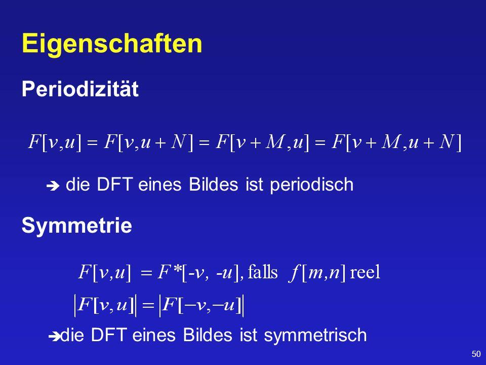 50 Eigenschaften Periodizität die DFT eines Bildes ist periodisch Symmetrie die DFT eines Bildes ist symmetrisch