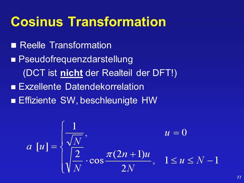 77 Cosinus Transformation Reelle Transformation Pseudofrequenzdarstellung (DCT ist nicht der Realteil der DFT!) Exzellente Datendekorrelation Effizien