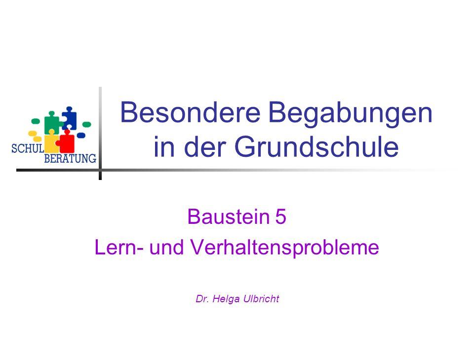 Besondere Begabungen in der Grundschule Baustein 5 Lern- und Verhaltensprobleme Dr. Helga Ulbricht