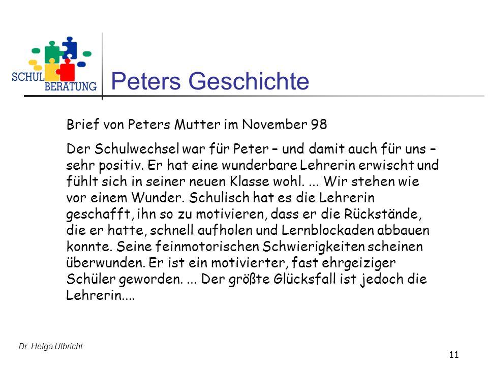 Dr. Helga Ulbricht 11 Peters Geschichte Brief von Peters Mutter im November 98 Der Schulwechsel war für Peter – und damit auch für uns – sehr positiv.