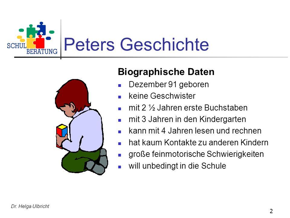 2 Peters Geschichte Biographische Daten Dezember 91 geboren keine Geschwister mit 2 ½ Jahren erste Buchstaben mit 3 Jahren in den Kindergarten kann mi