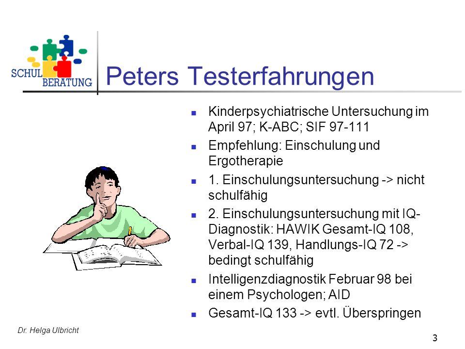 Dr. Helga Ulbricht 3 Peters Testerfahrungen Kinderpsychiatrische Untersuchung im April 97; K-ABC; SIF 97-111 Empfehlung: Einschulung und Ergotherapie