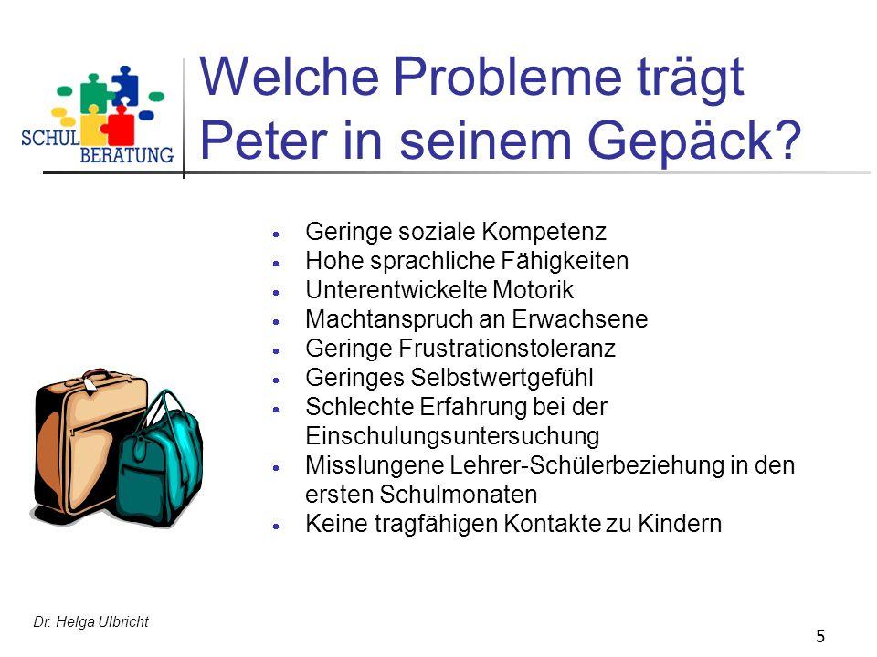 Dr. Helga Ulbricht 5 Welche Probleme trägt Peter in seinem Gepäck? Geringe soziale Kompetenz Hohe sprachliche Fähigkeiten Unterentwickelte Motorik Mac