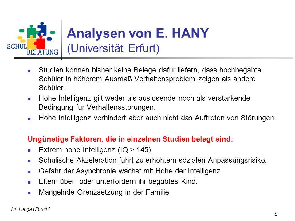Dr. Helga Ulbricht 8 Analysen von E. HANY (Universität Erfurt) Studien können bisher keine Belege dafür liefern, dass hochbegabte Schüler in höherem A