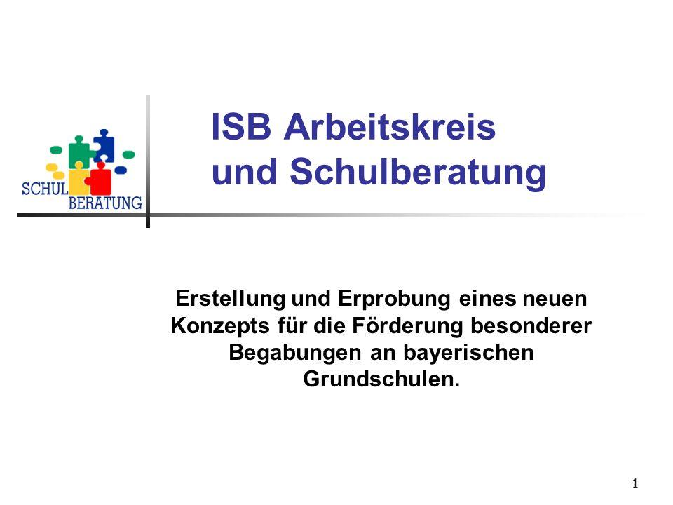 1 ISB Arbeitskreis und Schulberatung Erstellung und Erprobung eines neuen Konzepts für die Förderung besonderer Begabungen an bayerischen Grundschulen