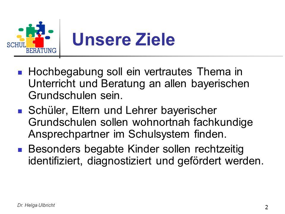 Dr. Helga Ulbricht 2 Unsere Ziele Hochbegabung soll ein vertrautes Thema in Unterricht und Beratung an allen bayerischen Grundschulen sein. Schüler, E