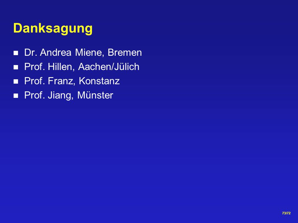 73/72 Danksagung Dr. Andrea Miene, Bremen Prof. Hillen, Aachen/Jülich Prof. Franz, Konstanz Prof. Jiang, Münster