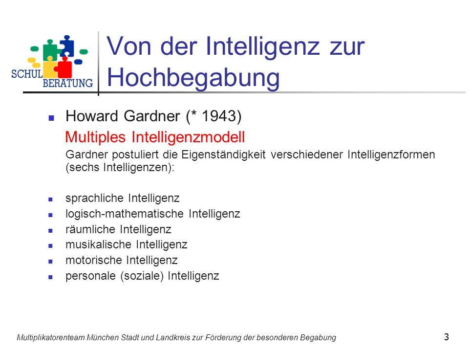 Multiplikatorenteam München Stadt und Landkreis zur Förderung der besonderen Begabung 3 Von der Intelligenz zur Hochbegabung Howard Gardner (* 1943) M