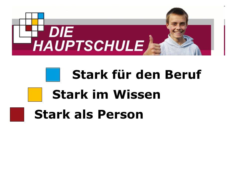 DIE HAUPTSCHULE...eröffnet viele Wege Stark als Person Stark im Wissen Stark für den Beruf