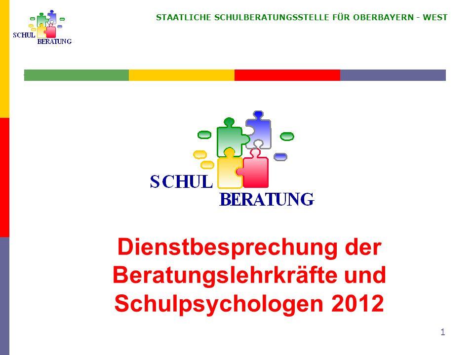 STAATLICHE SCHULBERATUNGSSTELLE FÜR OBERBAYERN WEST 1 Dienstbesprechung der Beratungslehrkräfte und Schulpsychologen 2012
