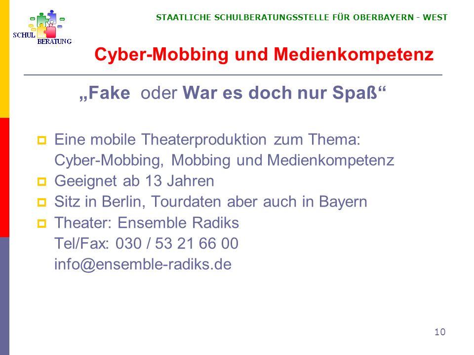 STAATLICHE SCHULBERATUNGSSTELLE FÜR OBERBAYERN WEST 10 Cyber-Mobbing und Medienkompetenz Fake oder War es doch nur Spaß Eine mobile Theaterproduktion