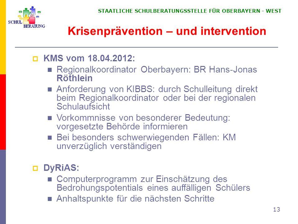 STAATLICHE SCHULBERATUNGSSTELLE FÜR OBERBAYERN WEST 13 KMS vom 18.04.2012: Regionalkoordinator Oberbayern: BR Hans-Jonas Röthlein Anforderung von KIBB