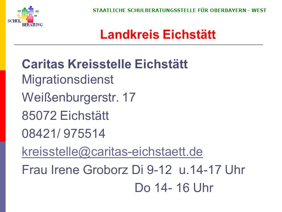 STAATLICHE SCHULBERATUNGSSTELLE FÜR OBERBAYERN WEST Caritas Kreisstelle Eichstätt Migrationsdienst Weißenburgerstr. 17 85072 Eichstätt 08421/ 975514 k