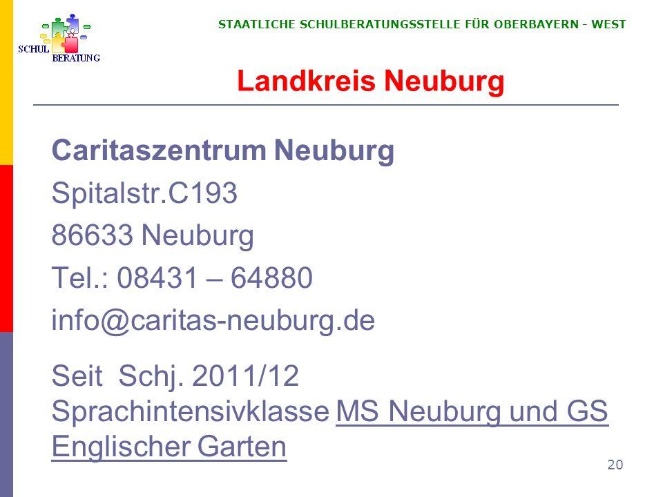 STAATLICHE SCHULBERATUNGSSTELLE FÜR OBERBAYERN WEST 20 Landkreis Neuburg Caritaszentrum Neuburg Spitalstr.C193 86633 Neuburg Tel.: 08431 – 64880 info@