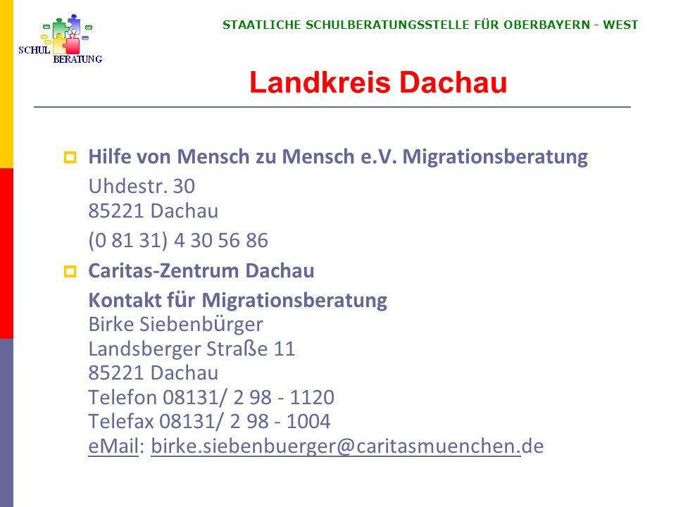 STAATLICHE SCHULBERATUNGSSTELLE FÜR OBERBAYERN WEST Landkreis Dachau Hilfe von Mensch zu Mensch e.V. Migrationsberatung Uhdestr. 30 85221 Dachau (0 81