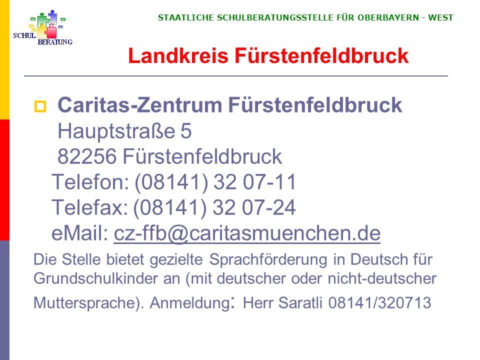 STAATLICHE SCHULBERATUNGSSTELLE FÜR OBERBAYERN WEST Caritas-Zentrum Fürstenfeldbruck Hauptstraße 5 82256 Fürstenfeldbruck Telefon: (08141) 32 07-11 Te