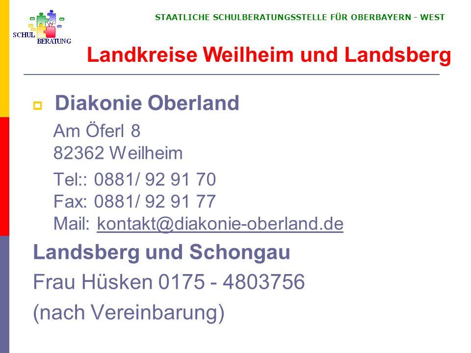STAATLICHE SCHULBERATUNGSSTELLE FÜR OBERBAYERN WEST Diakonie Oberland Am Öferl 8 82362 Weilheim Tel:: 0881/ 92 91 70 Fax: 0881/ 92 91 77 Mail: kontakt