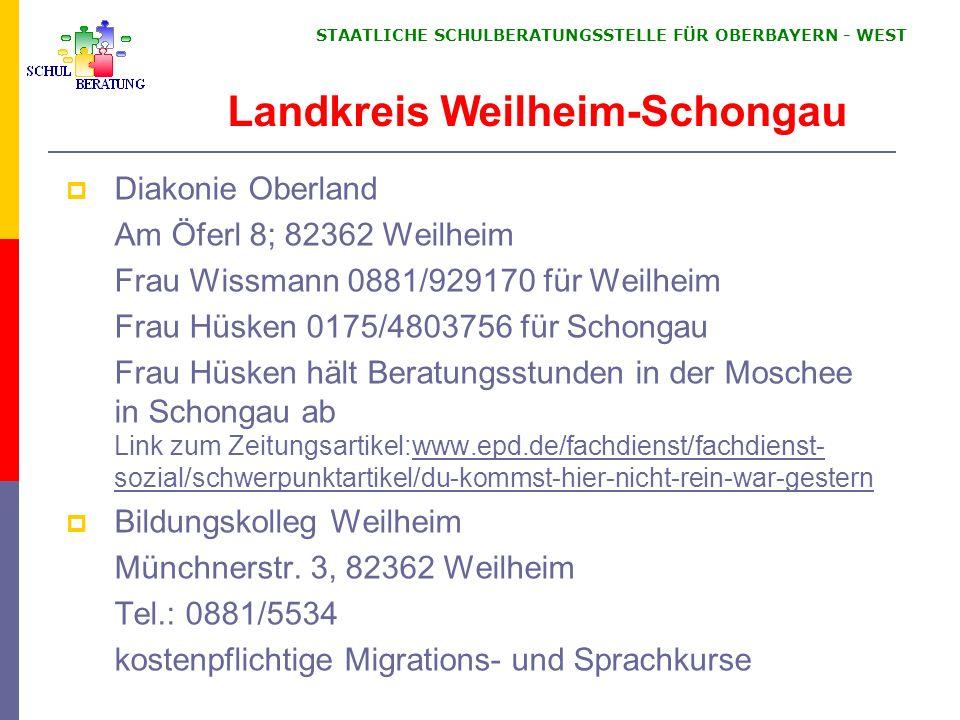 STAATLICHE SCHULBERATUNGSSTELLE FÜR OBERBAYERN WEST Diakonie Oberland Am Öferl 8; 82362 Weilheim Frau Wissmann 0881/929170 für Weilheim Frau Hüsken 01
