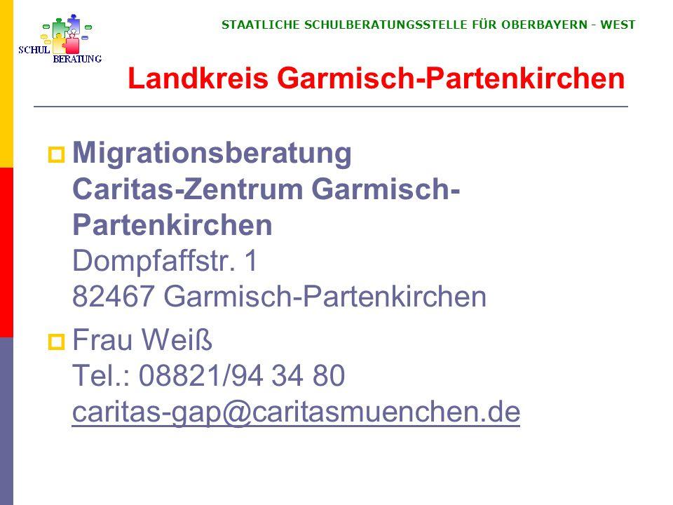 STAATLICHE SCHULBERATUNGSSTELLE FÜR OBERBAYERN WEST Migrationsberatung Caritas-Zentrum Garmisch- Partenkirchen Dompfaffstr. 1 82467 Garmisch-Partenkir