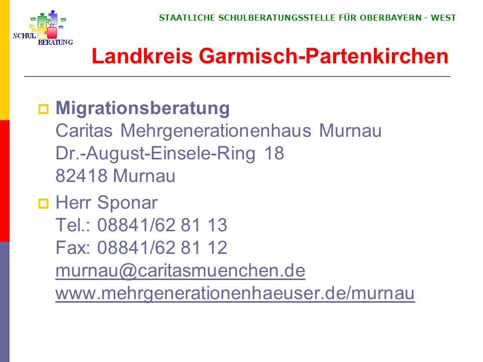 STAATLICHE SCHULBERATUNGSSTELLE FÜR OBERBAYERN WEST Migrationsberatung Caritas Mehrgenerationenhaus Murnau Dr.-August-Einsele-Ring 18 82418 Murnau Her