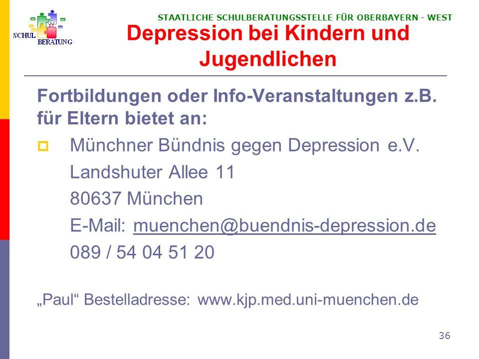 STAATLICHE SCHULBERATUNGSSTELLE FÜR OBERBAYERN WEST 36 Depression bei Kindern und Jugendlichen Fortbildungen oder Info-Veranstaltungen z.B. für Eltern