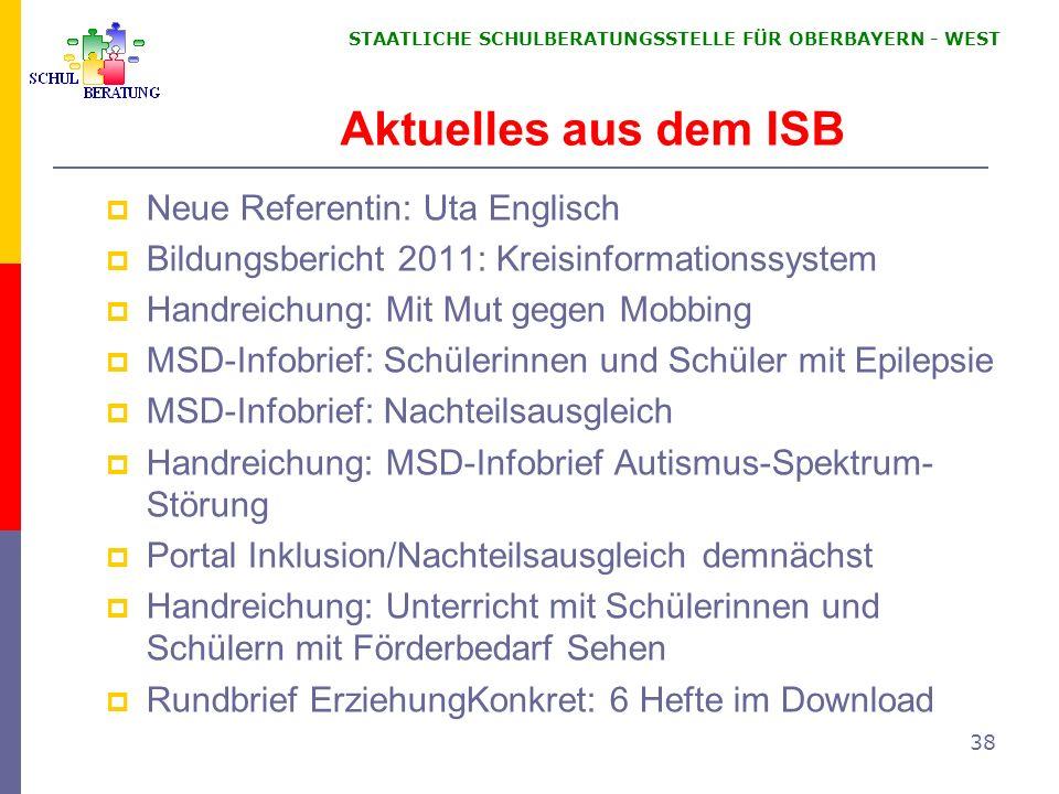 STAATLICHE SCHULBERATUNGSSTELLE FÜR OBERBAYERN WEST 38 Aktuelles aus dem ISB Neue Referentin: Uta Englisch Bildungsbericht 2011: Kreisinformationssyst